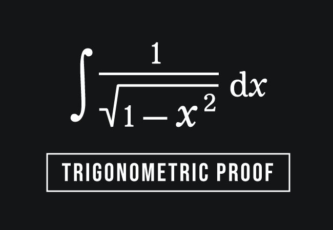 trigonometric proof of integral of 1 by square root of 1 minus x squared rule