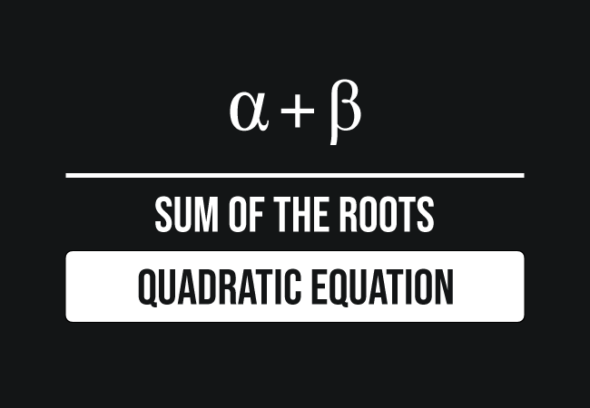 sum of the roots of quadratic equation